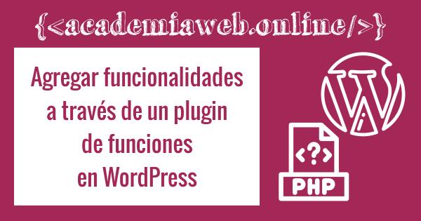 Agregar funcionalidades a través de un plugin de funciones en WordPress