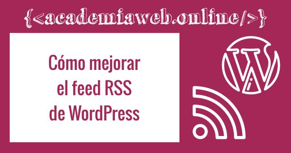 Cómo mejorar el feed RSS de WordPress