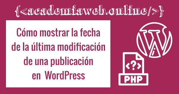 Cómo mostrar la fecha de la última modificación de una publicación en  WordPress