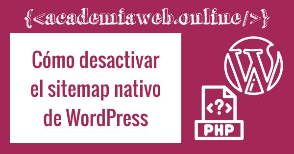 Desactivar el sitemap nativo de WordPress